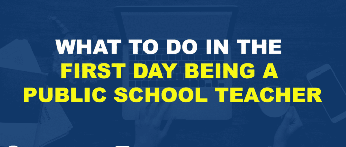 WHAT TO DO IN THE FIRST DAY BEING A PUBLIC SCHOOL TEACHER