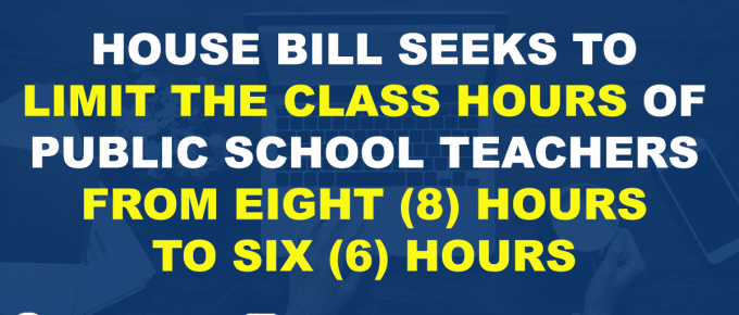 House Bill Seeks to Limit the Class Hours of Public School Teachers from Eight (8) Hours to Six (6) Hours