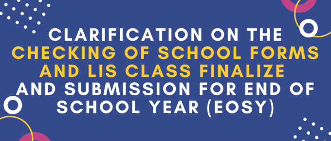 CLARIFICATION ON THE CHECKING OF SCHOOL FORMS AND LIS CLASS FINALIZE AND SUBMISSION FOR END OF SCHOOL YEAR (EOSY)