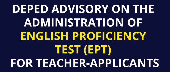 DEPED ADVISORY ON THE ADMINISTRATION OF ENGLISH PROFICIENCY TEST (EPT) FOR TEACHER-APPLICANTS