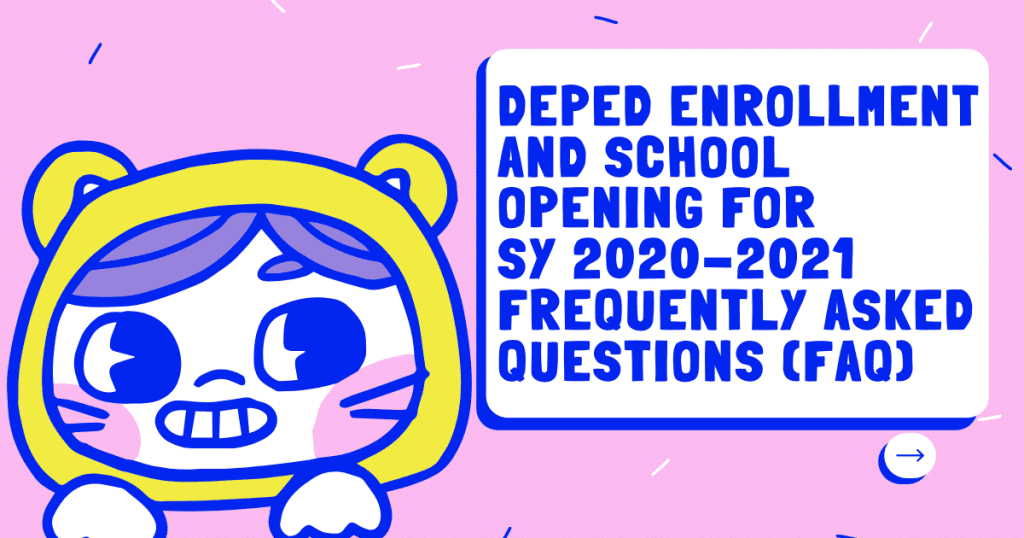 DEPED ENROLLMENT AND SCHOOL OPENING FOR SY 2020-2021 FREQUENTLY ASKED QUESTIONS