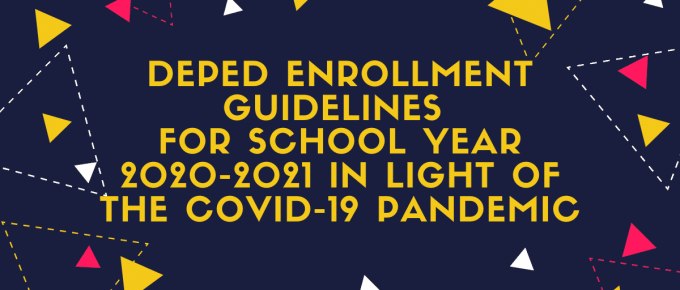 DEPED ENROLLMENT GUIDELINES FOR SCHOOL YEAR 2020-2021 IN LIGHT OF THE COVID-19 PANDEMIC