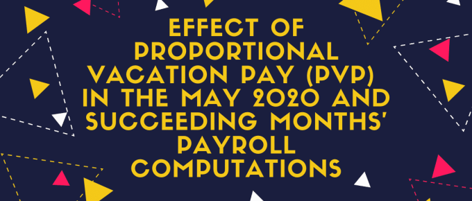 EFFECT OF PROPORTIONAL VACATION PAY (PVP) IN THE MAY 2020 AND SUCCEEDING MONTHS' PAYROLL COMPUTATIONS