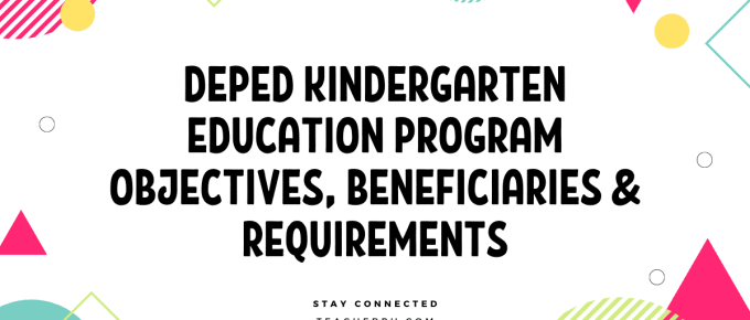 DEPED KINDERGARTEN EDUCATION PROGRAM OBJECTIVES, BENEFICIARIES & REQUIREMENTS