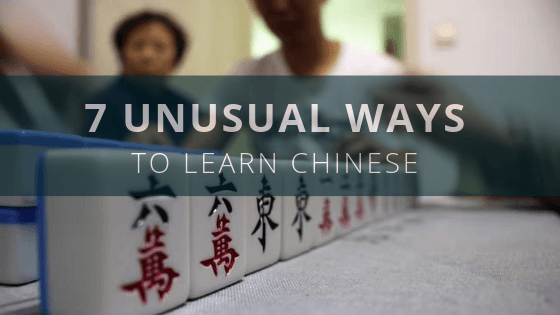 7 Unusual Ways to Learn Chinese