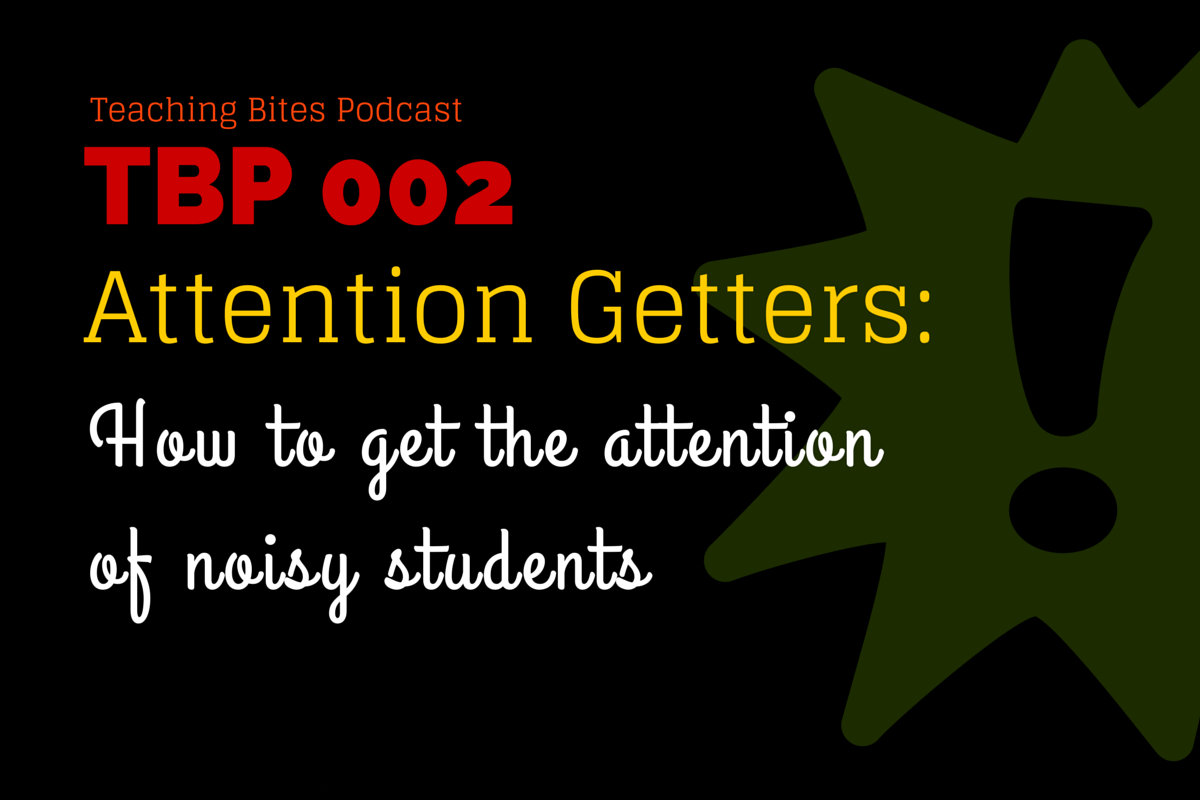 002: Attention Getters | How to get the attention of noisy students