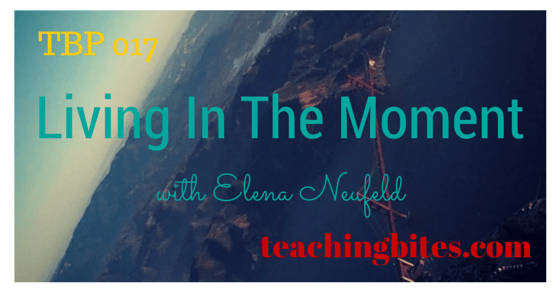 017: Living In The Moment with Elena Neufeld
