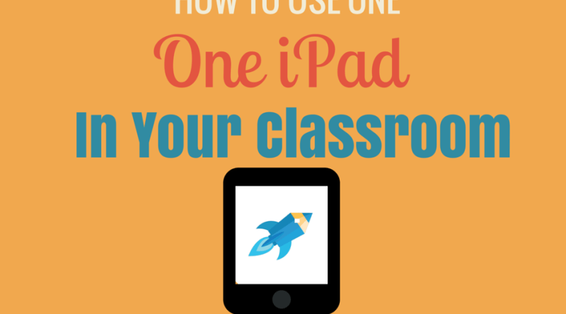 How to use one iPad in your classroom
