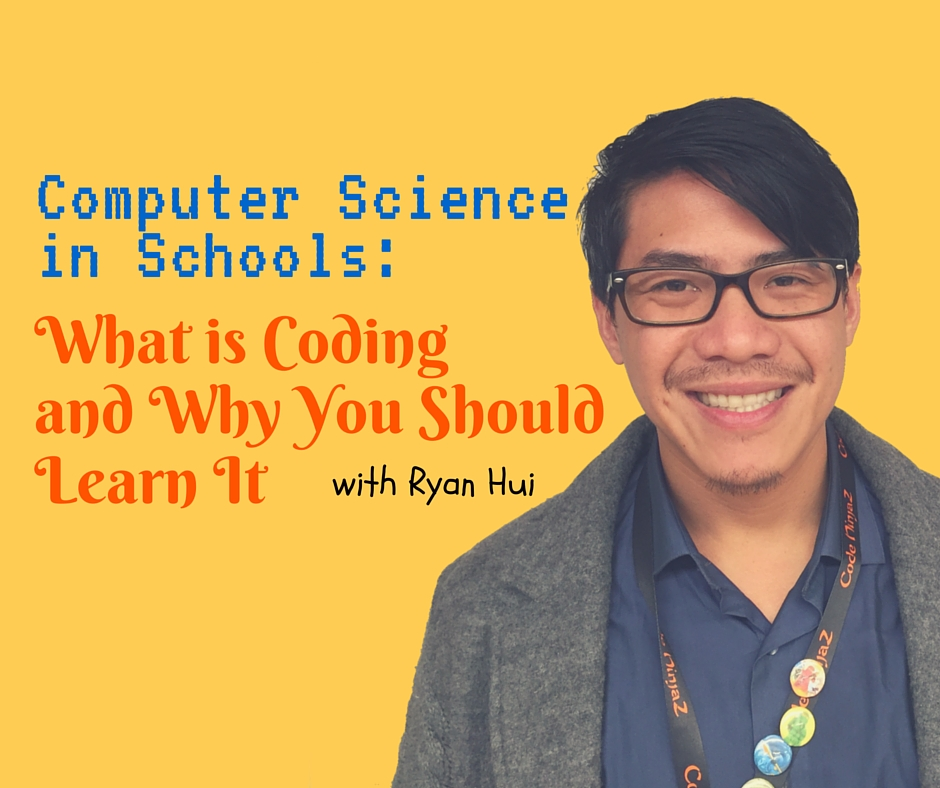 029: Computer Science in Schools: What is Coding and Why You Should Learn It with Ryan Hui