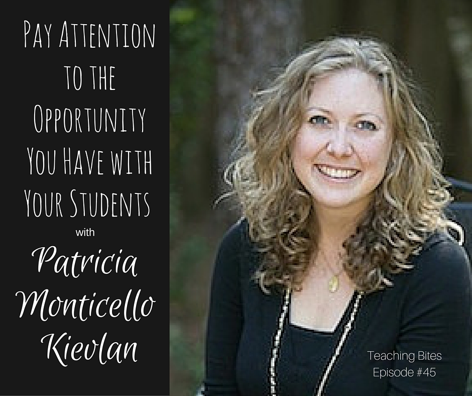 045: Pay Attention to the Opportunity You Have with Your Students with Patricia Monticello Kievlan