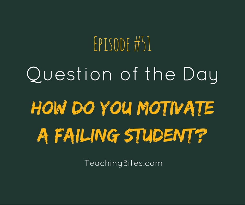 051: How do you motivate a failing student?