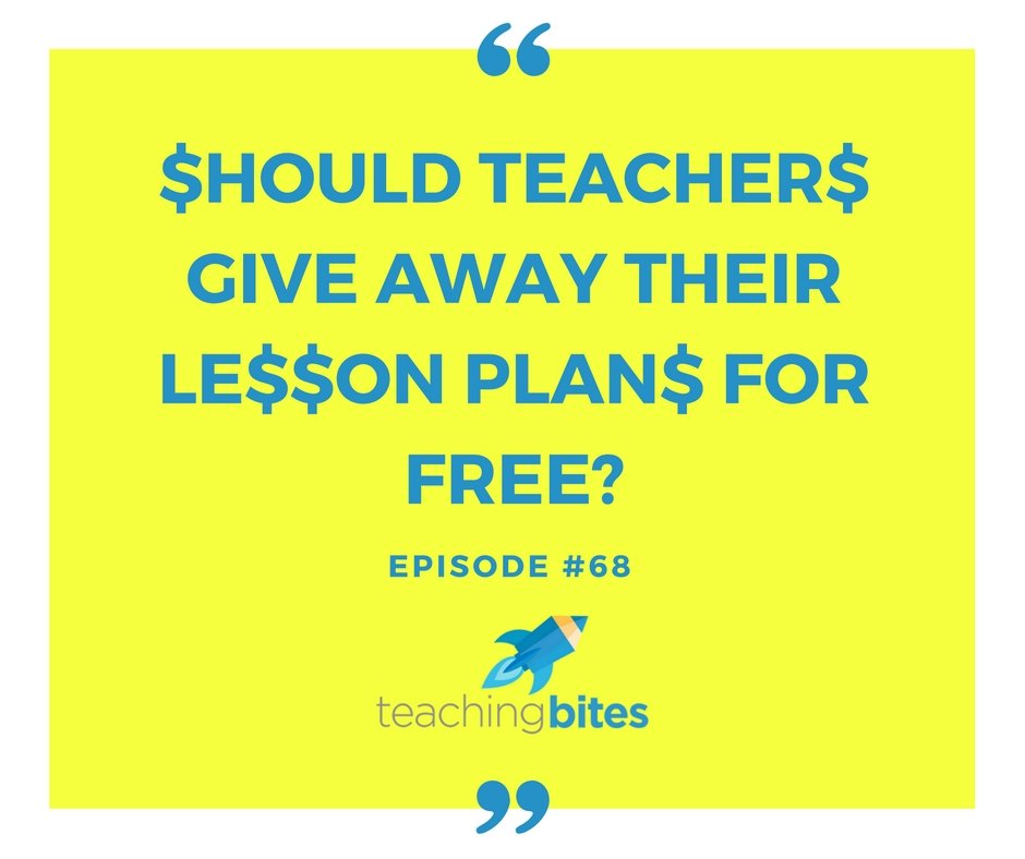 068: Should Teachers Give Away Their Lesson Plans for Free?