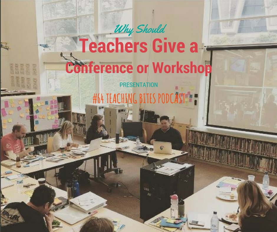 064: Why Teachers Should Give a Conference or Workshop Presentation