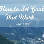 How To Set Goals That Work (Every Time!)