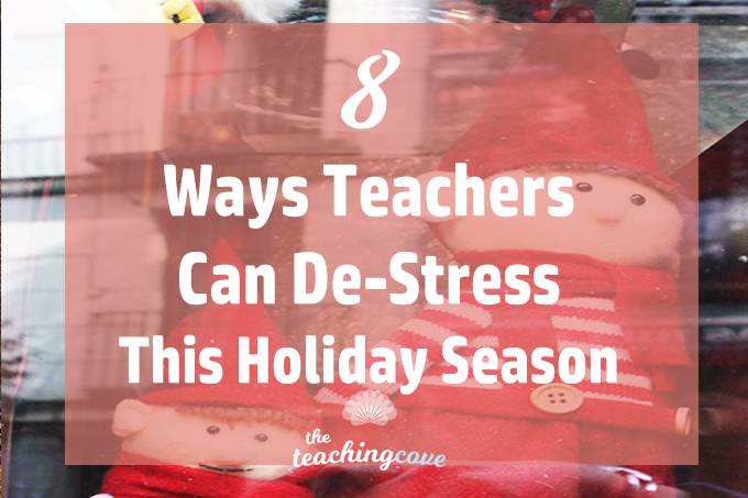 8 Ways Teachers Can De-Stress During the Holidays