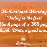 Motivational Monday: Today is The First Blank Page of A 365 Page Book