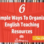 6 Simple Ways to Organize Your English Teaching Resources