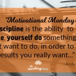 Motivational Monday: Discipline Is The Ability To Get The Results You Want