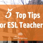 Top 5 Tips for Teaching ESL Learners