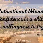 Motivational Monday: Confidence Is The Willingness To Try