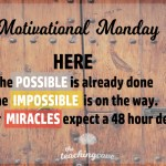 Motivational Monday: The Impossible Is On The Way, Expect A 48 Hour Delay