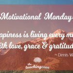 Motivational Monday: Happiness Is Living Every Minute With Gratitude