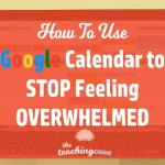 How To Use Google Calendar To Stop Feeling Overwhelmed