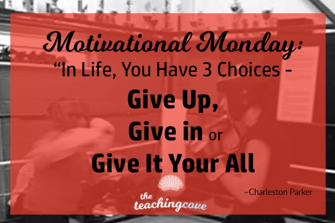 Motivational Monday: In Life, You Choose To Give Up, Give In, or Give It Your All