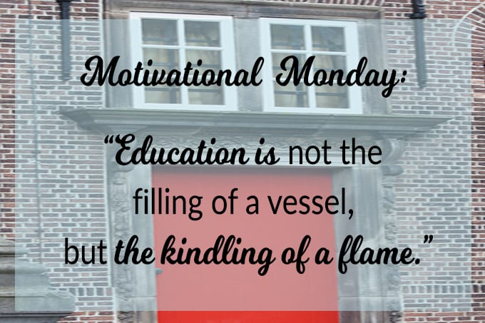 Motivational Monday: Education Is The Kindling of A Flame
