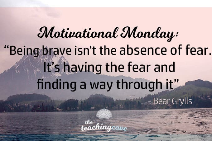 Motivational Monday: Being Brave Isn't The Absence of Fear…