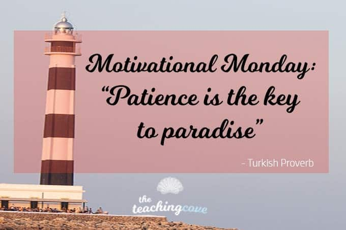 Motivational Monday: Patience Is The Key To Paradise
