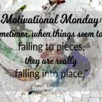 Motivational Monday: Sometimes When Things Seem to Be Falling Apart, They Fall Into Place