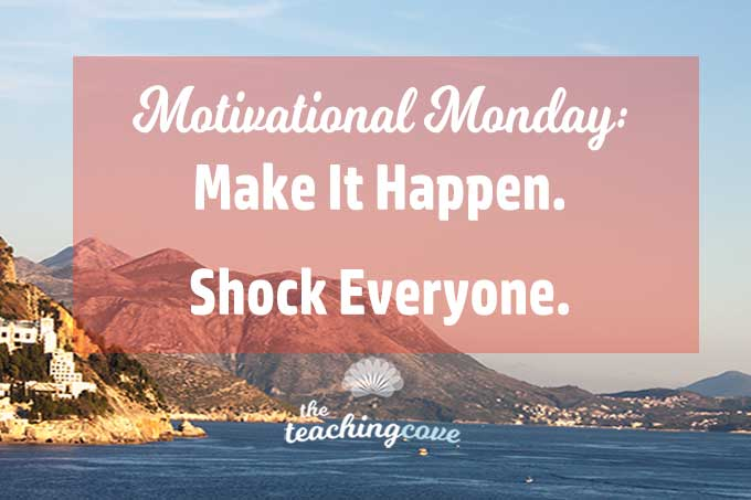 Motivational Monday: How To Make It Happen & Shock Everyone