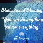 Motivational Monday: You Can Do Anything, But Not Everything – On Overwhelm