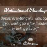 Motivational Monday: Everything Will Work Again If You Unplug For A Few Minutes, Including You