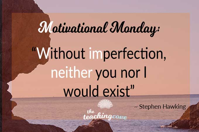 Motivational Monday: Without Imperfection, Neither You Nor I Would Exist
