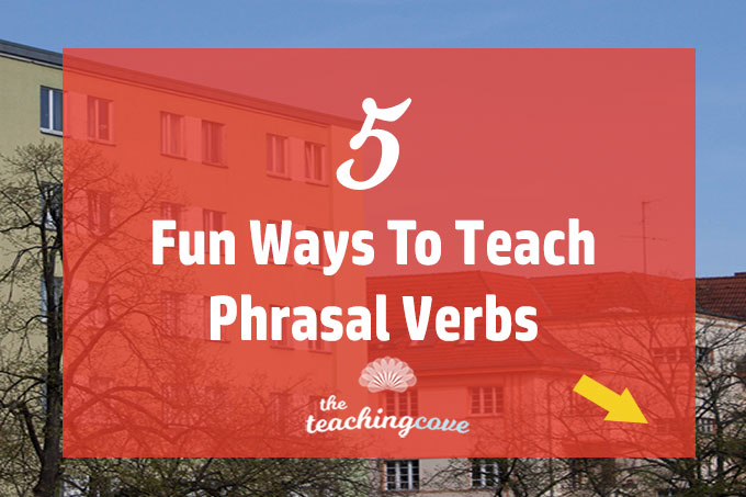 5 Fun Ways To Teach Phrasal Verbs featured