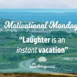 Motivational Monday: Laughter Is An Instant Vacation
