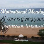 Motivational Monday: Self-Care Is Giving Yourself Permission To Pause