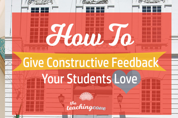 How To Give Constructive Feedback Your Students Will Love (3 Easy Steps)