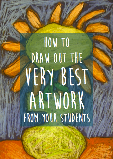 How to Draw Out the Very Best Artwork from Your Students