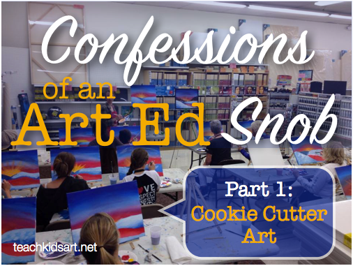 Confessions of an Art Ed Snob, Part One: Cookie Cutter Art