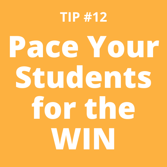 TIP #12 Pace Your Students for the WIN