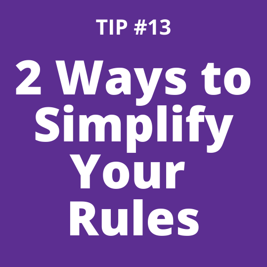 TIP #13 2 Ways to Simplify Your Rules