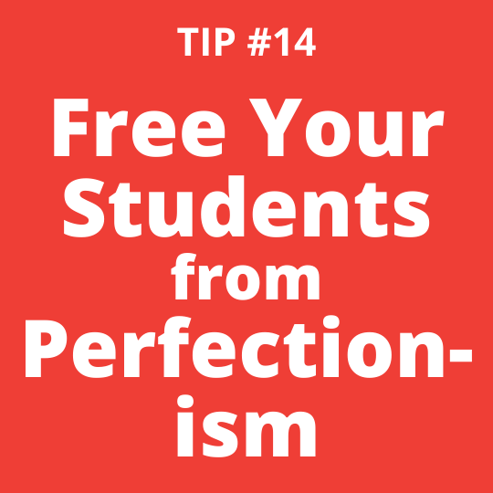 TIP #14 Free Your Students from Perfectionism