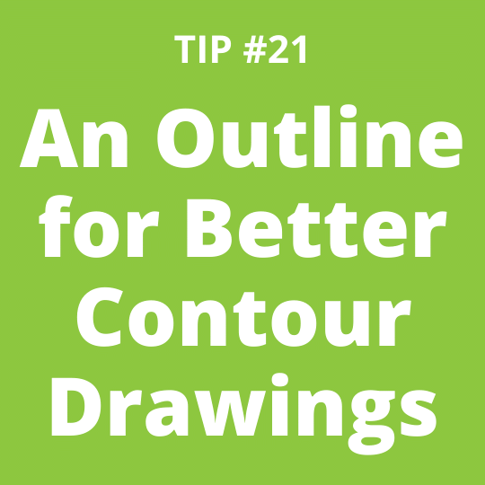 TIP #21 An Outline for Better Contour Drawings