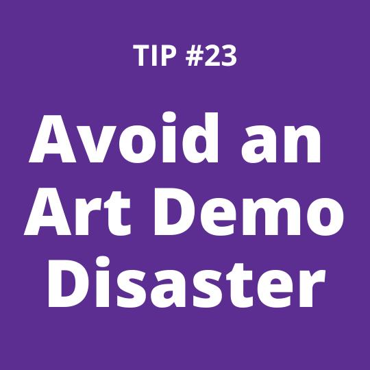 TIP #23 Avoid an Art Demo Disaster
