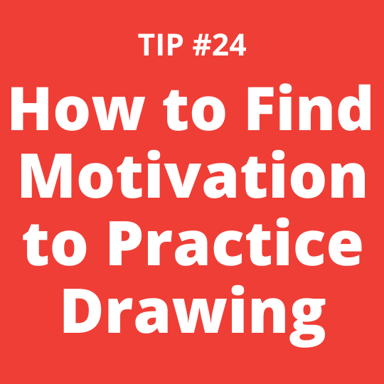 TIP #24 How to Find Motivation to Practice Drawing