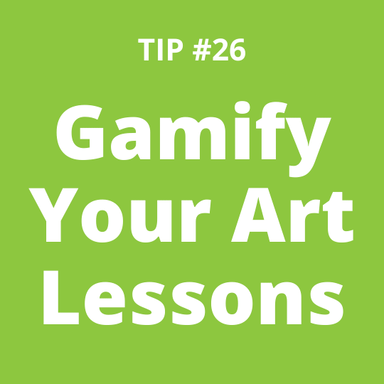 TIP #26 Gamify Your Art Lessons