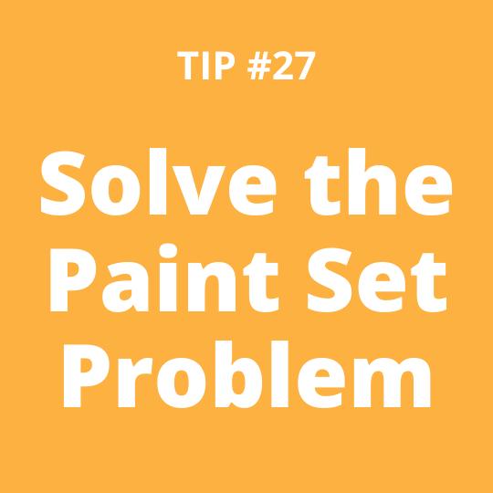 TIP #27 Solve the Paint Set Problem
